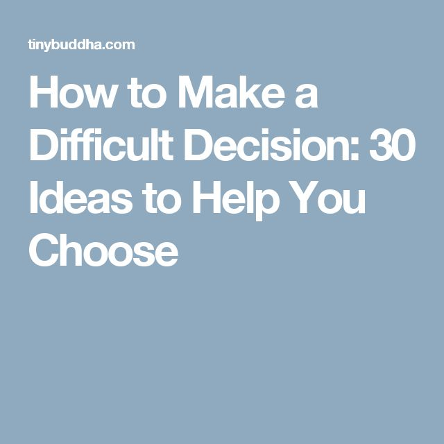 How to Make a Difficult Decision: 30 Ideas to Help You Choose