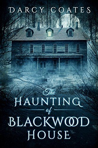 The Haunting of Blackwood House by Darcy Coates…