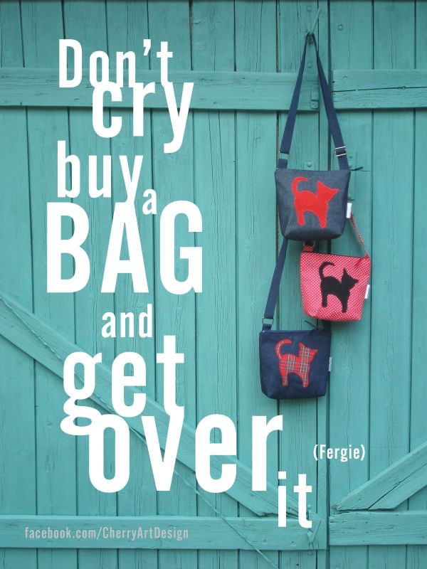"""Don't cry, buy a bag and get over it"" by Cserny Timi Pookah for Cherry Art design http://www.facebook.com/CherryArtDesign"