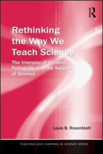 Rethinking the Way We Teach Science: the Interplay of Content, Pedagogy, and the Nature of Science. Please visit publisher's website for more information. E-book available here: http://lib.myilibrary.com/Open.aspx?id=303858