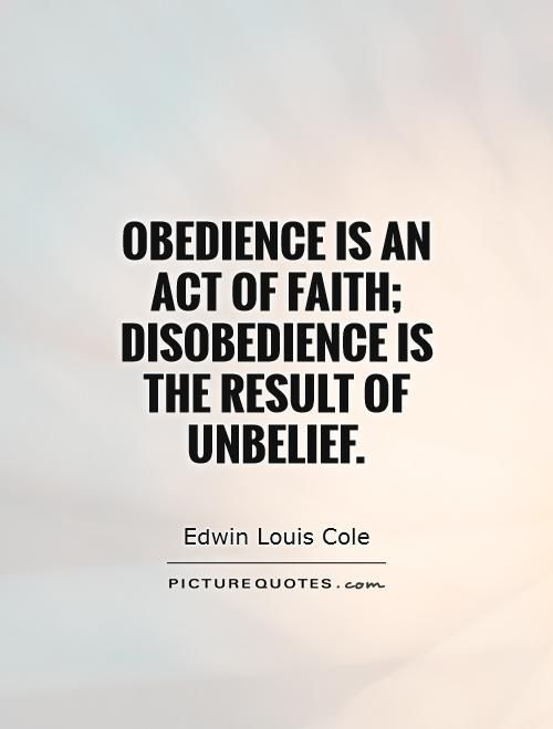 obedience-is-an-act-of-faith-disobedience-is-the-result-of-unbelief-quote-1.jpg (500×660)
