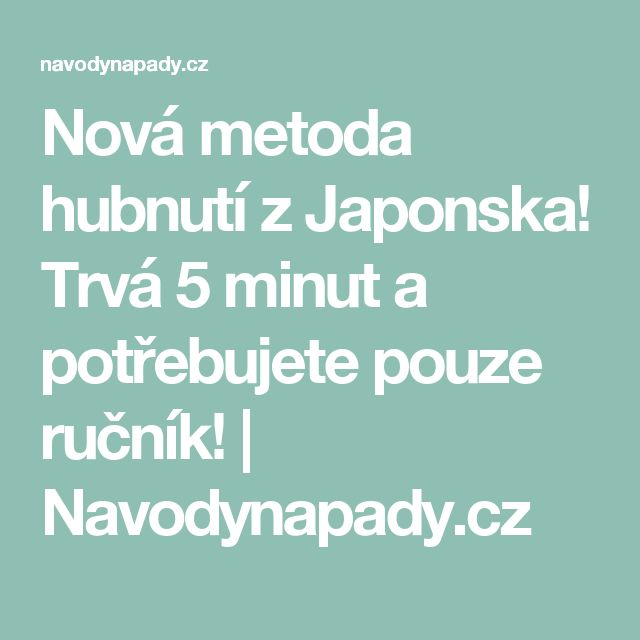 Nová metoda hubnutí z Japonska! Trvá 5 minut a potřebujete pouze ručník! | Navodynapady.cz