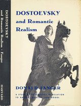 DOSTOEVSKY AND ROMANTIC REALISM: A STUDY OF DOSTOEVSKY IN RELATION TO BALZAC, DICKENS, AND GOGOL~Donald Fanger~Harvard University Press~1965