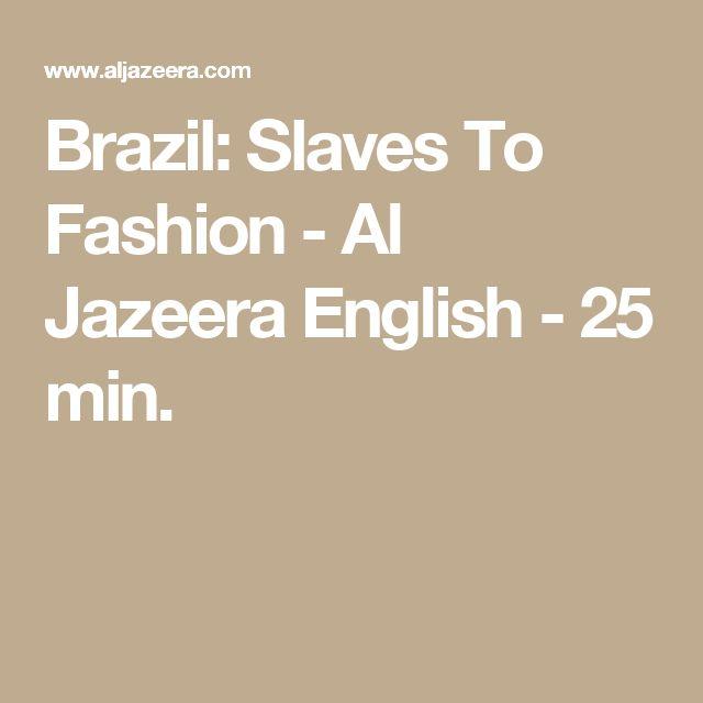 Brazil: Slaves To Fashion - Al Jazeera English - 25 min.