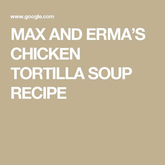 MAX AND ERMA'S CHICKEN TORTILLA SOUP RECIPE