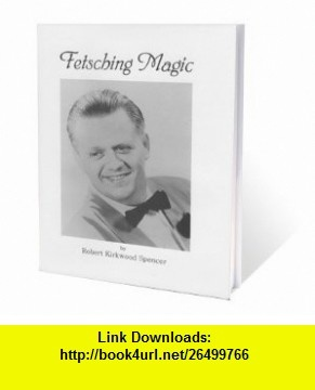 Fetsching Magic by Robert Spencer Robert Spencer ,   ,  , ASIN: B00534JM66 , tutorials , pdf , ebook , torrent , downloads , rapidshare , filesonic , hotfile , megaupload , fileserve