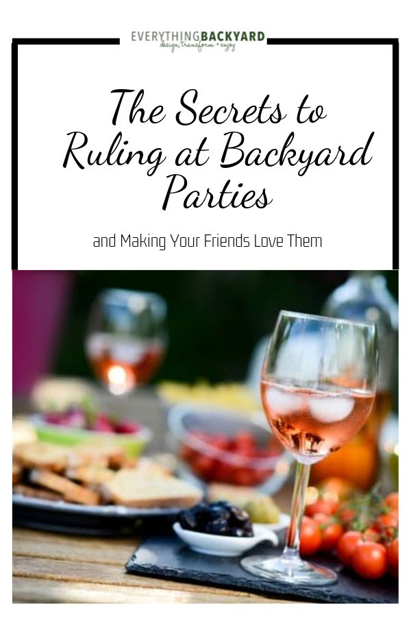 The Secrets to Ruling at Backyard Parties and Making Your Friends Love Them