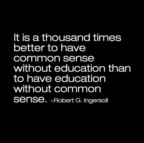 It is a thousand times better to have common sense without education | Anonymous ART of Revolution