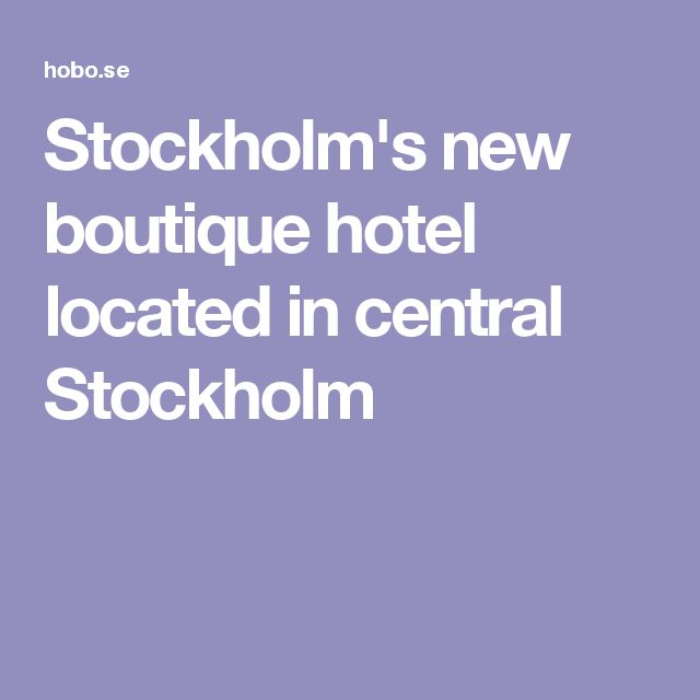 Stockholm's new boutique hotel located in central Stockholm