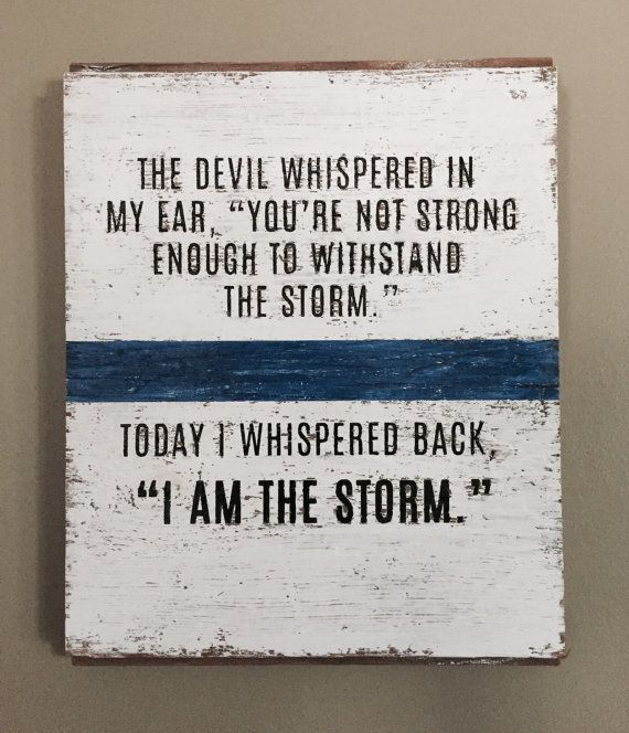 "The devil whispered in my ear, ""you're not strong enough for the storm."" Today I whispered back, ""I am the storm."" Sign on reclaimed barn wood."