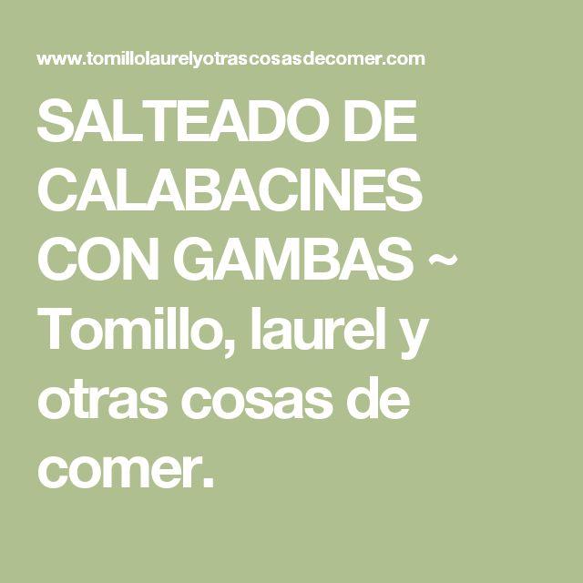 SALTEADO DE CALABACINES CON GAMBAS ~ Tomillo, laurel y otras cosas de comer.