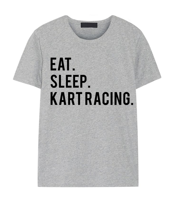 Go kart shirts Mens #Womens #Gifts For Kart racers Eat #Sleep Kart Racing shirts , View more on the LINK: http://www.zeppy.io/product/gb/3/271439892/