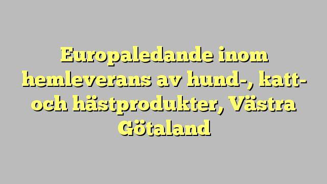 Europaledande inom hemleverans av hund-, katt- och hästprodukter, Västra Götaland