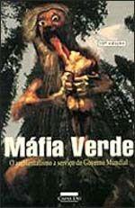 MAFIA VERDE - O AMBIENTALISMO A SERVIÇO DO GOVERNO MUNDIAL