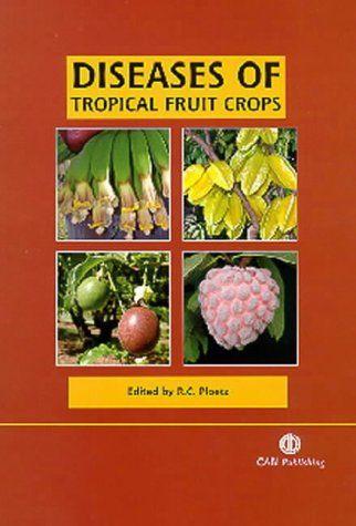 Diseases of Tropical Fruit Crops / by Ploetz, R.C.