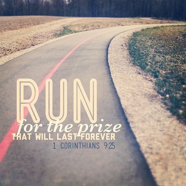 Run for the prize that will last forever. Or the crown, the wreath, the eternal win. In any translation, train for imperishables, not just for weight loss (vanity) or for a 5/10/20k (pride). Do it for you, your health, your love for life (and the God who gives life). Oh, and it doesnt mean literally running either. ;)