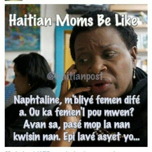 Haitian Moms Haha Everytime Haitians Be Like