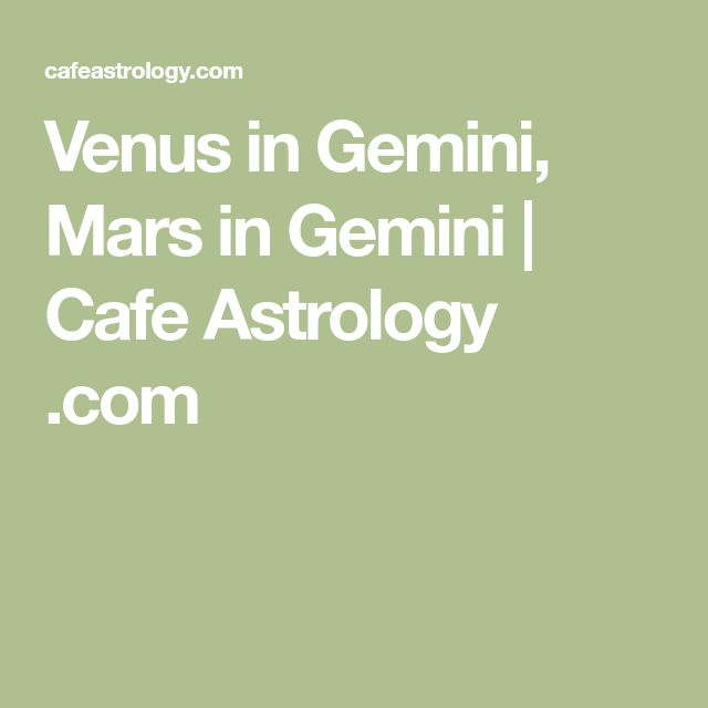 Venus in Gemini, Mars in Gemini | Cafe Astrology .com