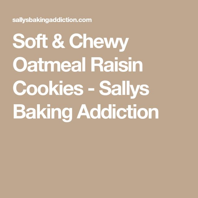 Soft & Chewy Oatmeal Raisin Cookies - Sallys Baking Addiction