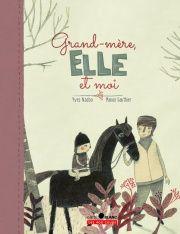 Grand-mère, elle et moi... - Yves Nadon, Manon Gauthier