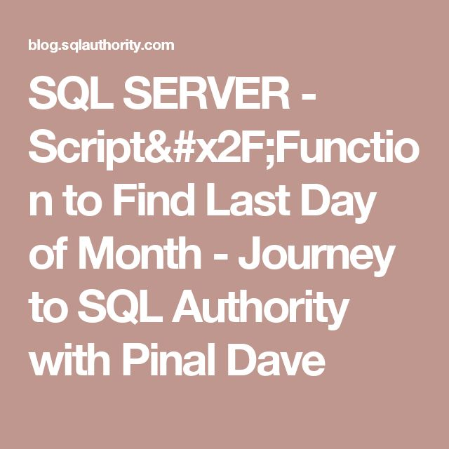 SQL SERVER - Script/Function to Find Last Day of Month - Journey to SQL Authority with Pinal Dave