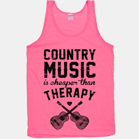Country Music Therapy. This is true! Sing-alongs under the shower, ain't nothing better then that!