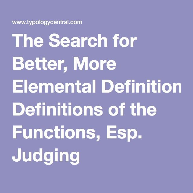 The Search for Better, More Elemental Definitions of the Functions, Esp. Judging