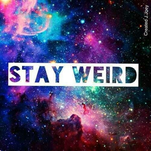 Stay weird cuz normal is boring✌️