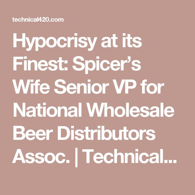 Hypocrisy at its Finest: Spicer's Wife Senior VP for National Wholesale Beer Distributors Assoc. | Technical420 - Cannabis Research Platform | Marijuana Research