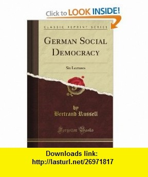German Social Democracy Six Lectures (Classic Reprint) Bertrand Russell ,   ,  , ASIN: B0087FDPEI , tutorials , pdf , ebook , torrent , downloads , rapidshare , filesonic , hotfile , megaupload , fileserve