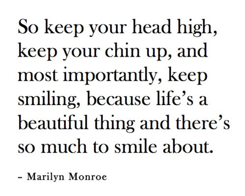 Makes me smile Head High, Marilyn Monroe Quotes, Chin Up, Keep Smiling, Favorite Quotes, Wise Woman, Marilyn Monroe'S 3, Beautiful Things, Best Quotes
