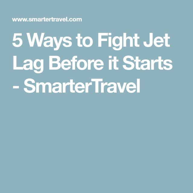 5 Ways to Fight Jet Lag Before it Starts - SmarterTravel