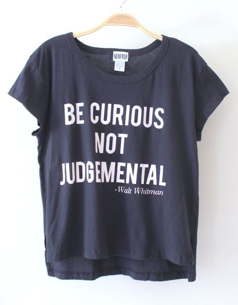 """""""Be curious, not judgemental"""" - Walt Whitman  Super cute charcoal gray tee from SCRATCH. Tee is made of comfortable, worn in material with longer front and shorter back. """"Be curious, not judgemental"""" quote graphic on front.  Measurements from a Size SMALL (Add half inch for next size up) Fr..."""