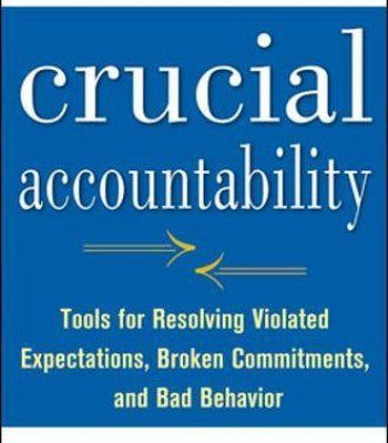 Crucial Accountability: Tools for Resolving Violated Expectations, Broken Commitments, and Bad Behavior, Second Edition ( Paperback) (Business Books) PDF