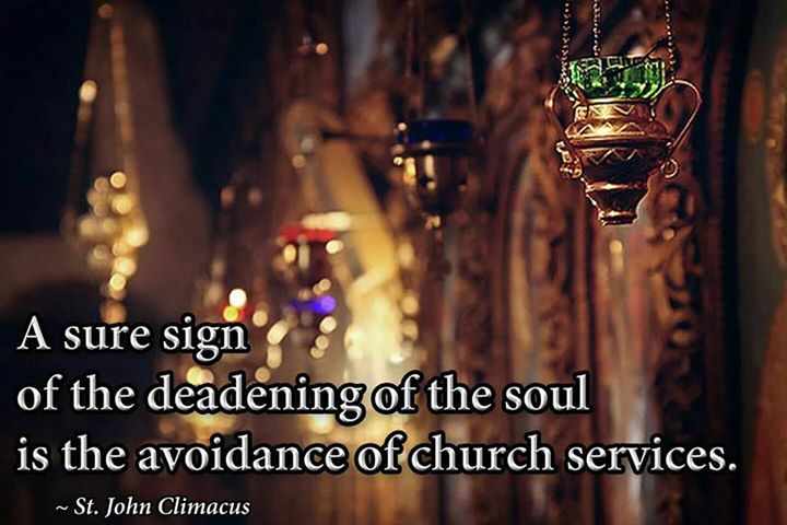 A sure sign of the deadening of the soul is the avoidance of church services. - Saint John Climacus: Christian Quotes, Orthodox Christian, Saint John, John Climacus, Christian Stuff, Church Service