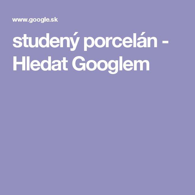 studený porcelán - Hledat Googlem
