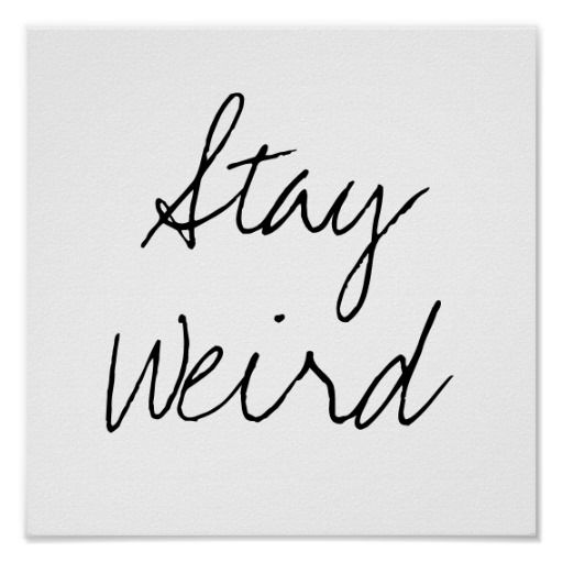 "Funny ""Stay Weird"" hipster humor modern black and white trendy script font humorous, trendy inspirational quote dorm poster."