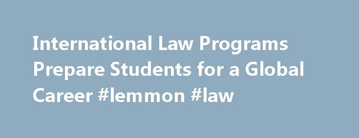 International Law Programs Prepare Students for a Global Career #lemmon #law http://laws.nef2.com/2017/05/01/international-law-programs-prepare-students-for-a-global-career-lemmon-law/  #international law jobs # International Law Programs Prepare Students for a Global Career Certain law clinics allow students to get hands-on legal experience with clients outside of the U.S. (iStockphoto) Aspiring lawyers who want to focus on international issues have several career paths to choose from…