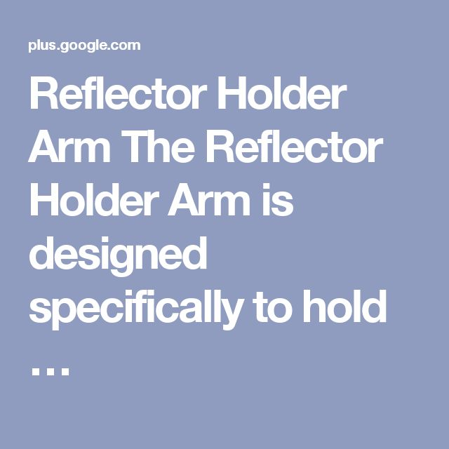 Reflector Holder Arm The Reflector Holder Arm is designed specifically to hold …