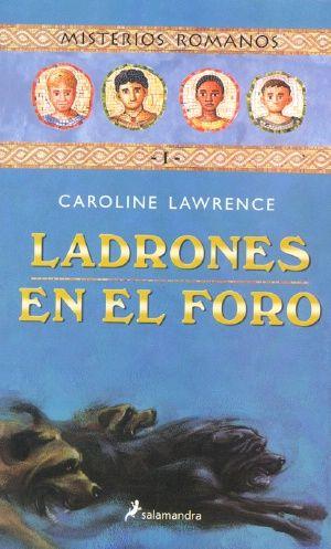 """""""LADRONES EN EL FORO"""" de Caroline Lawrence, Editorial Salamandra. Año 79 d.C. Flavia Gémina, hija de un marino romano, está a punto de vivir una emocionante aventura. Al investigar el paradero de un anillo que lleva el sello de su padre, Flavia conoce a Jonatán, un niño judío, a Nubia, una niña esclava africana, y a Lupo, el pequeño mendigo mudo. A partir de entonces, los cuatro nuevos amigos comenzarán las pesquisas para resolver la misteriosa muerte de unos perros..."""