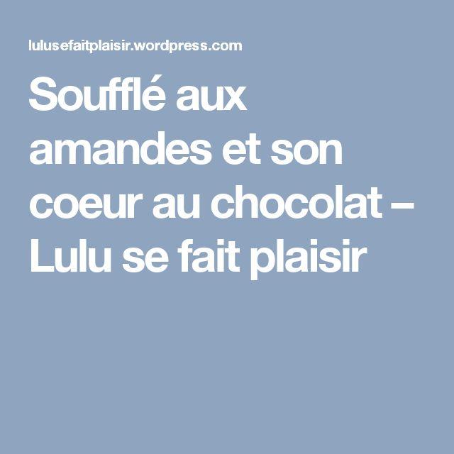 Soufflé aux amandes et son coeur au chocolat – Lulu se fait plaisir