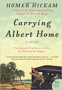 Carrying Albert Home: The Somewhat True Story of a Man, His Wife, and Her Alligator: Homer Hickam: 9780062325907: Amazon.com: Books