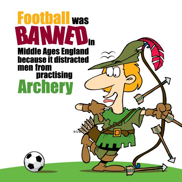 In the Miidle Ages, football was banned in England because it distracted men from practising archery, which they needed to keep enemies at bay. Thank you Galaxy-Bet for this great image http://www.galaxy-bet.com/brokerage/