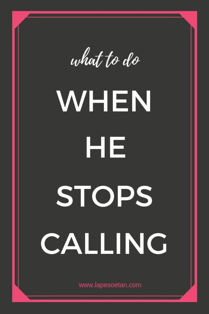 what to do when he stops calling
