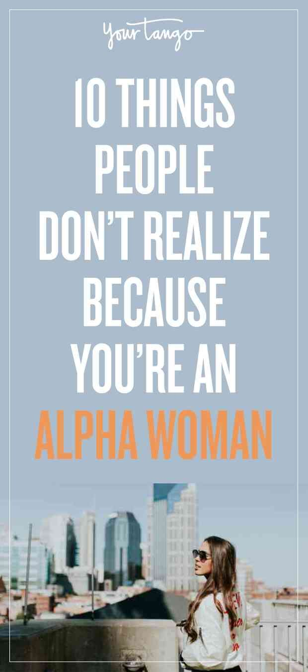 If anyone's ever called you intimidating, you just might be an alpha woman. Maybe it's because of your take-charge attitude or maybe you just have the personality traits of a leader.