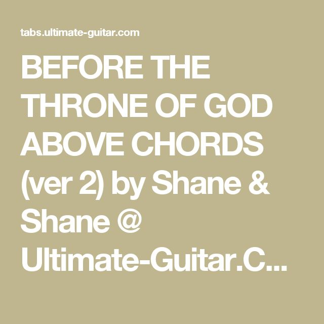 BEFORE THE THRONE OF GOD ABOVE CHORDS (ver 2) by Shane & Shane @ Ultimate-Guitar.Com