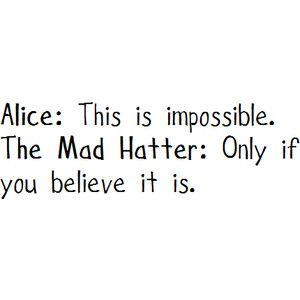 believe. just believe.: Inspiration, Life, Quotes, Alice In Wonderland, Wisdom, The Mad Hatters, Impossible, Living, Aliceinwonderland