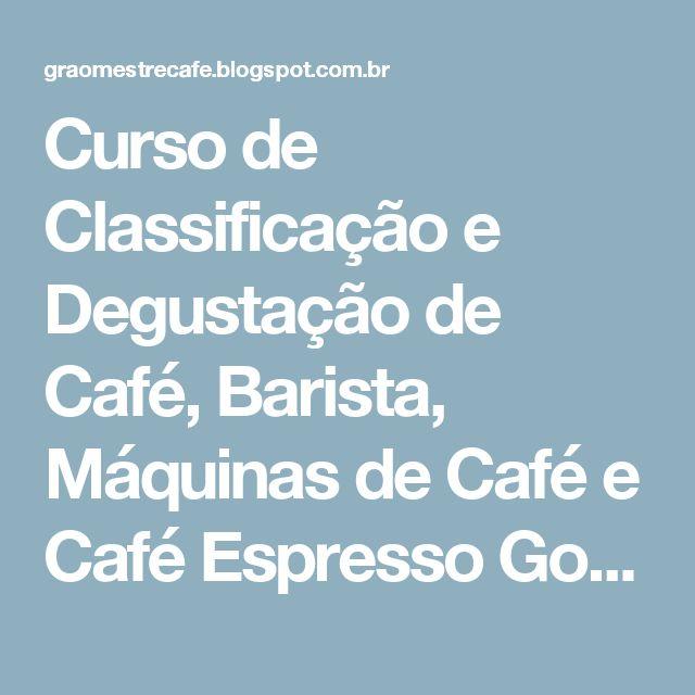Curso de Classificação e Degustação de Café, Barista, Máquinas de Café e Café Espresso Gourmet: Curso de Class e Degustação