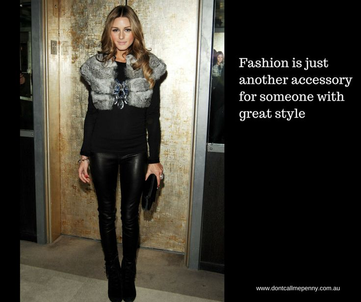 Fashion is just another accessory for someone with style #fashion #style #OliviaPalermo #stylequotes #dontcallmepenny