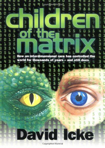 Children of the Matrix: How an Interdimensional Race has Controlled the World for Thousands of Years-and Still Does by David Icke. $17.39. Publication: April 1, 2001. Publisher: David Icke Books; paperback / softback edition (April 1, 2001). Save 42%!